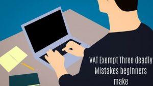 VAT Exempt (ART11) – Three deadly Mistakes beginners make